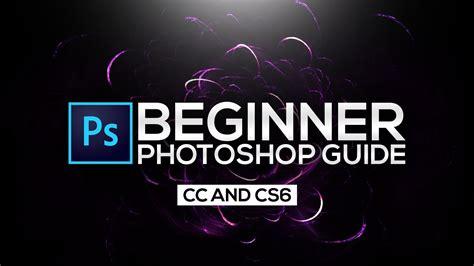 tutorial photoshop cs6 for beginners photoshop tutorial for beginners cc cs6 guide for new