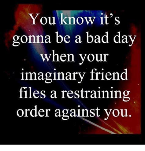 Gonna Be A by You It S Gonna Be A Bad Day When Your Imaginary