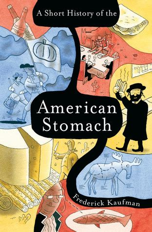 Us History Shorts An American A History Of The American Stomach By Frederick Kaufman Reviews Discussion Bookclubs Lists