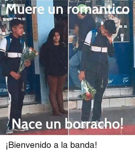 imagenes memes borracheras muere un romantico nace un borracho 161 bienvenido a la