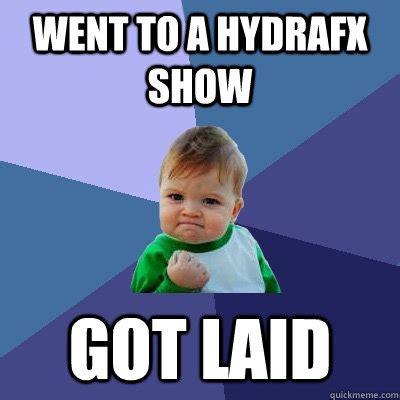 Jose Cuervo Meme - went to a hydrafx show got laid success kid quickmeme