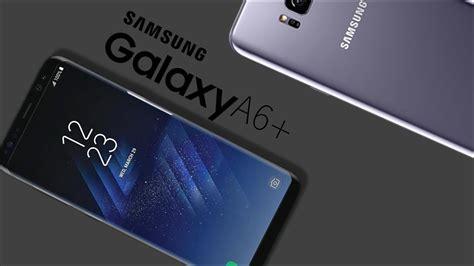 Samsung A6 Review Samsung Galaxy A6 Plus Samsung Next Phone 2018