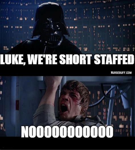 Short Memes - today s meme we re shortstaffed nursebuff