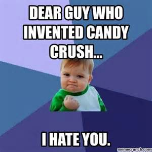 Who Invented Memes - dear guy who invented candy crush