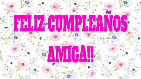 imagenes feliz cumpleaños vecina frases de cumplea 241 os para dedicar a mi amiga feliz
