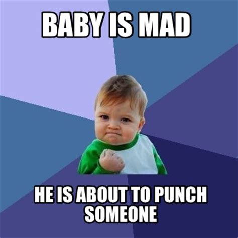 He Mad Meme - meme creator baby is mad he is about to punch someone