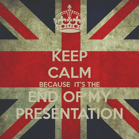 Because It S You 02 End keep calm because it s the end of my presentation poster danisha keep calm o matic