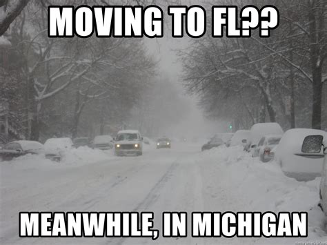 Moving Meme Generator - moving to fl meanwhile in michigan snow storm meme