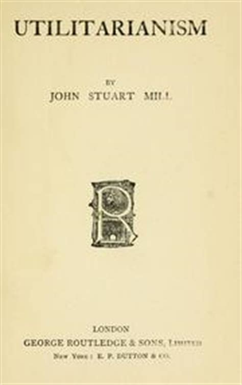 john stuart mill utilitarianism utilitarianism 1895 edition open library