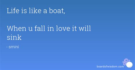 boat show quotes life is like a boat when u fall in love it will sink