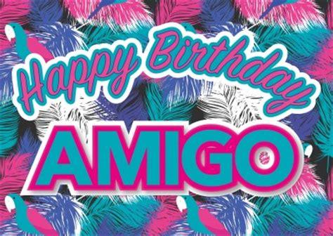 imagenes happy birthday amigo special birthday happy birthday cards send real