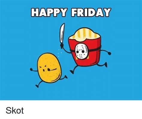 Happy Friday 2 by Happy Friday 2 Skot Friday Meme On Sizzle