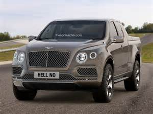 Bentley Truck Pictures Bentley Truck Study Is Of The Quot Hell No Quot Variety