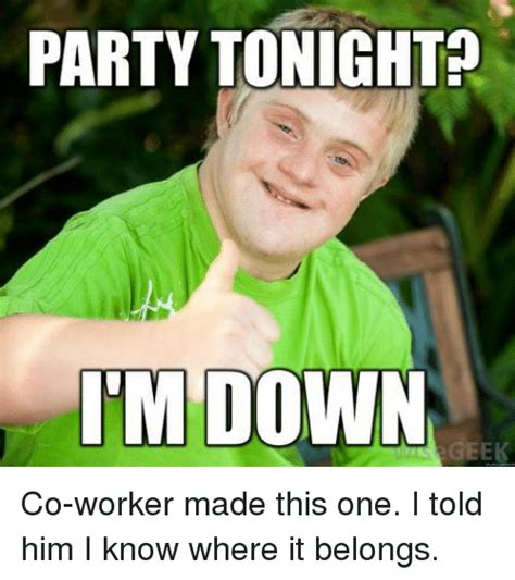 Know It All Meme - partytonight im down geek co worker made this one i told