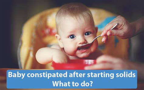 what to do if is constipated baby constipated after starting solids what to do