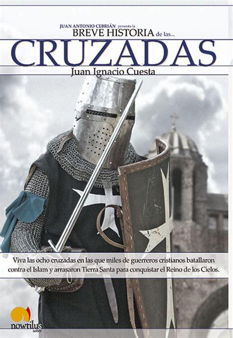 breve historia de los 8499676561 breve historia de las cruzadas cuesta juan ignacio sinopsis del libro rese 241 as criticas