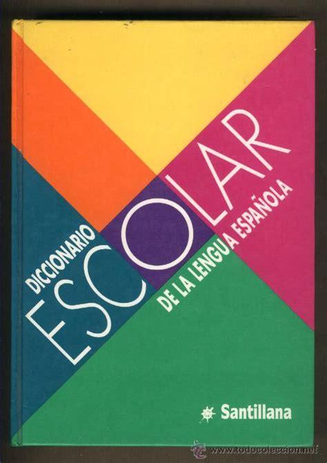 libro diccionario escolar de la diccionario escolar de la lengua espa 241 ola sant comprar diccionarios en todocoleccion 24139164