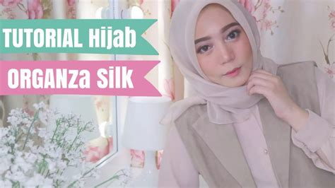 tutorial organza hijab tutorial hijab organza silk youtube