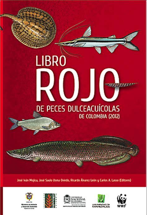 libro los peces de la libro rojo de peces dulceacu 237 colas de colombia 2012 wwf