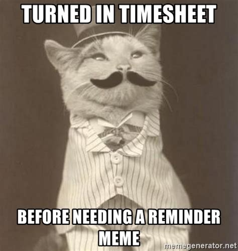 Reminder Meme - turned in timesheet before needing a reminder meme fancy