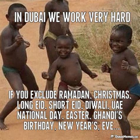 Dubai Memes - in dubai we work very hard dubai meme dubai dubai memes