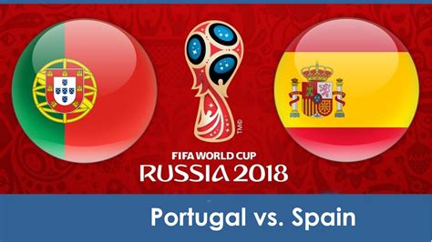 spain vs portugal world cup live portugal vs spain match details b fifa 2018