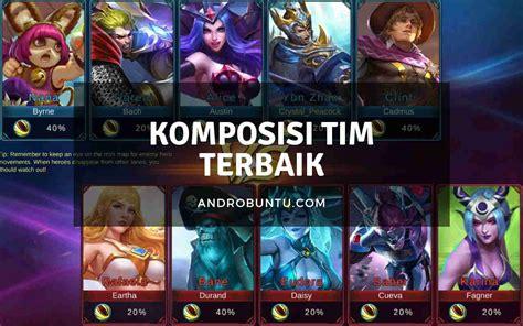 terbaik di mobile legend komposisi tim terbaik di mobile legends bisa menang terus