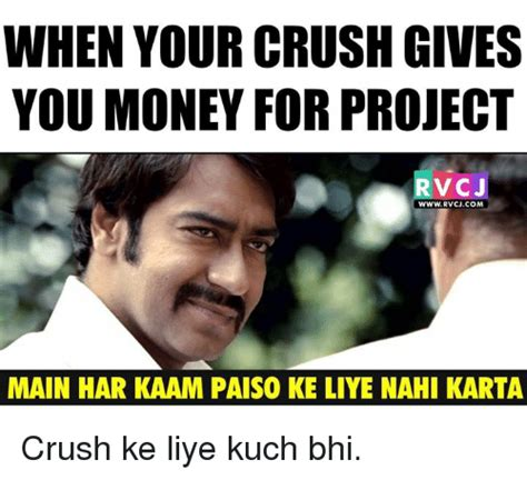 When Memes - when your crush gives you money for project rvcj