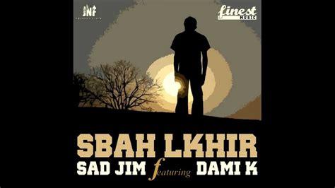 sad jim sba7 l khir feat dami k