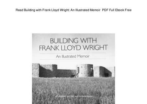 frank lloyd wright a biography pdf read building with frank lloyd wright an illustrated