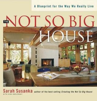 sarah susanka books not so big house by sarah susanka reviews discussion