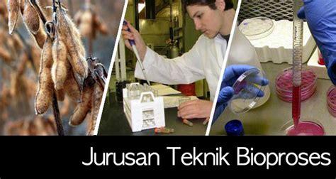 bioproses adalah jurusan teknik bioproses halo kus