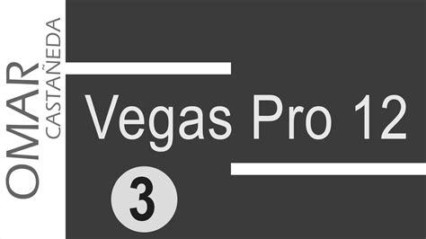 tutorial vegas pro 12 vegas pro 12 tutorial basico parte 3 youtube