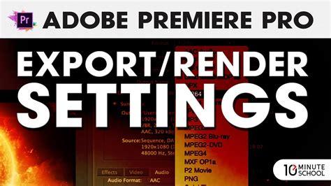 adobe premiere pro youtube settings adobe premiere pro render settings tutorial 3 skill