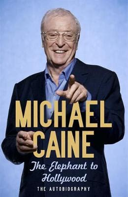 michael caine waterstones the elephant to hollywood by michael caine waterstones
