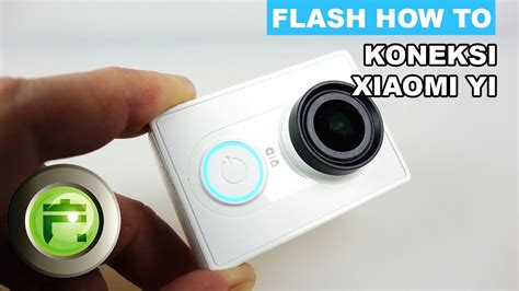 tutorial menggunakan xiaomi yi xiaomi yi action camera dengan koneksi wifi flash gagdet