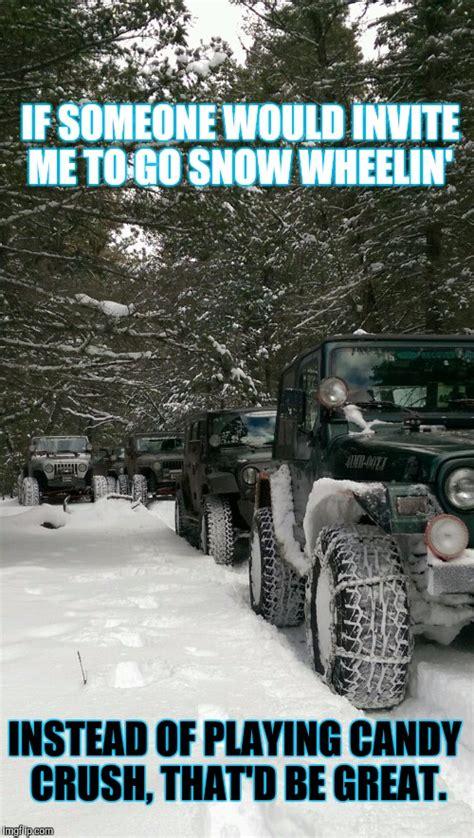 jeep snow meme snow wheeling instead of facebook games imgflip