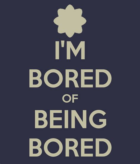 What I Do When I M Bored Or Heartbroken And Stuff by I M Bored Of Being Bored Poster Yu Keep Calm O Matic