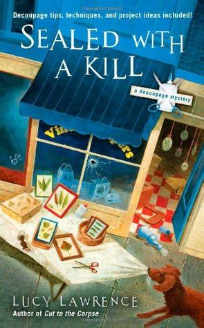 sealed with a books sealed with a kill a decoupage mystery 3 by