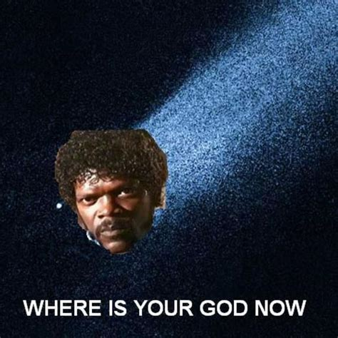 Now Your Meme - image 38565 where is your god now know your meme