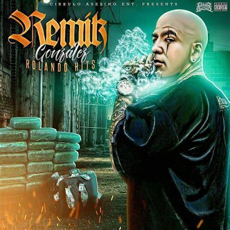 remik gonzalez remik gonzalez rolando hits canal rap mx