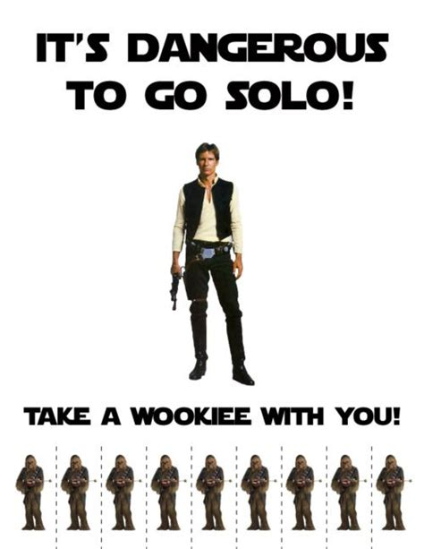go solo it s dangerous to go solo take a wookiee with you geek