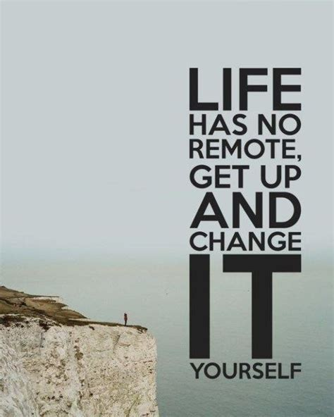 what has the lifespan has no remote get up and change it yourself picture quotes