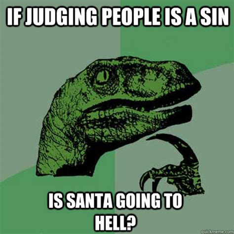 Judging Meme - if judging people is a sin is santa going to hell