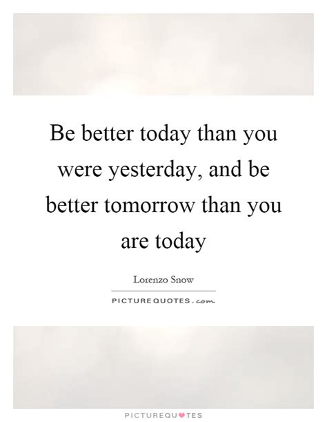 Today Is Better Than Yesterday Essay by Be Better Than Yesterday Inspiring Quotes And Words In