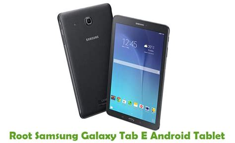 how to root an android tablet how to root samsung galaxy tab e android tablet