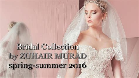 bridal dresses 2016 by zuhair murad youtube bridal dresses 2016 by zuhair murad youtube
