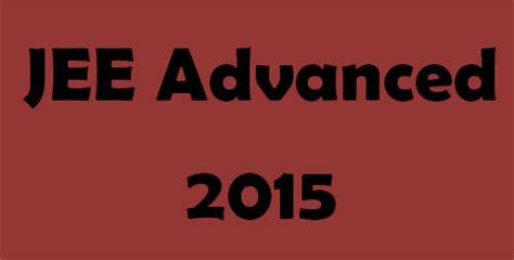 paper pattern jee advanced 2015 jee advanced 2015 exam dates paper pattern syllabus