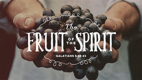 5 fruits of the spirit fruit of the spirit sermon series denver baptist