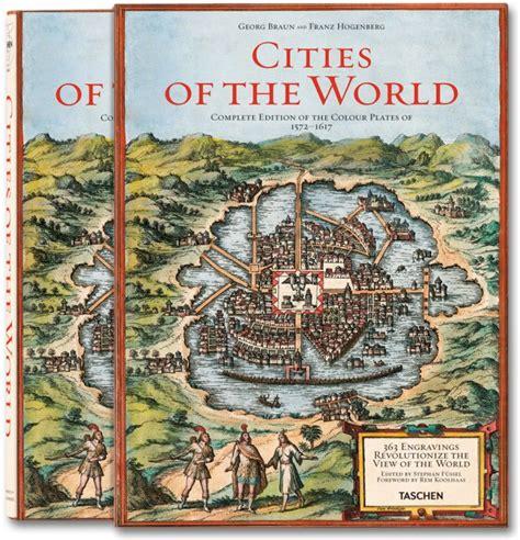 braun hogenberg cities of the braun hogenberg cities of the world taschen books